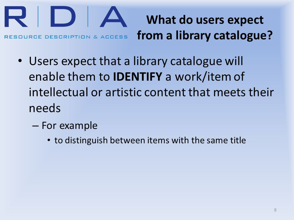 What do users expect from a library catalogue? Users expect that a library catalogue will enable them to IDENTIFY a work/item of intellectual or artis