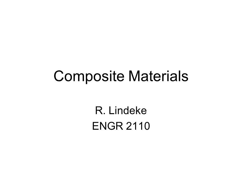 Composite Materials R. Lindeke ENGR 2110