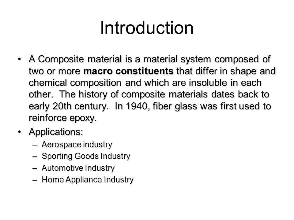 Introduction A Composite material is a material system composed of two or more macro constituents that differ in shape and chemical composition and wh