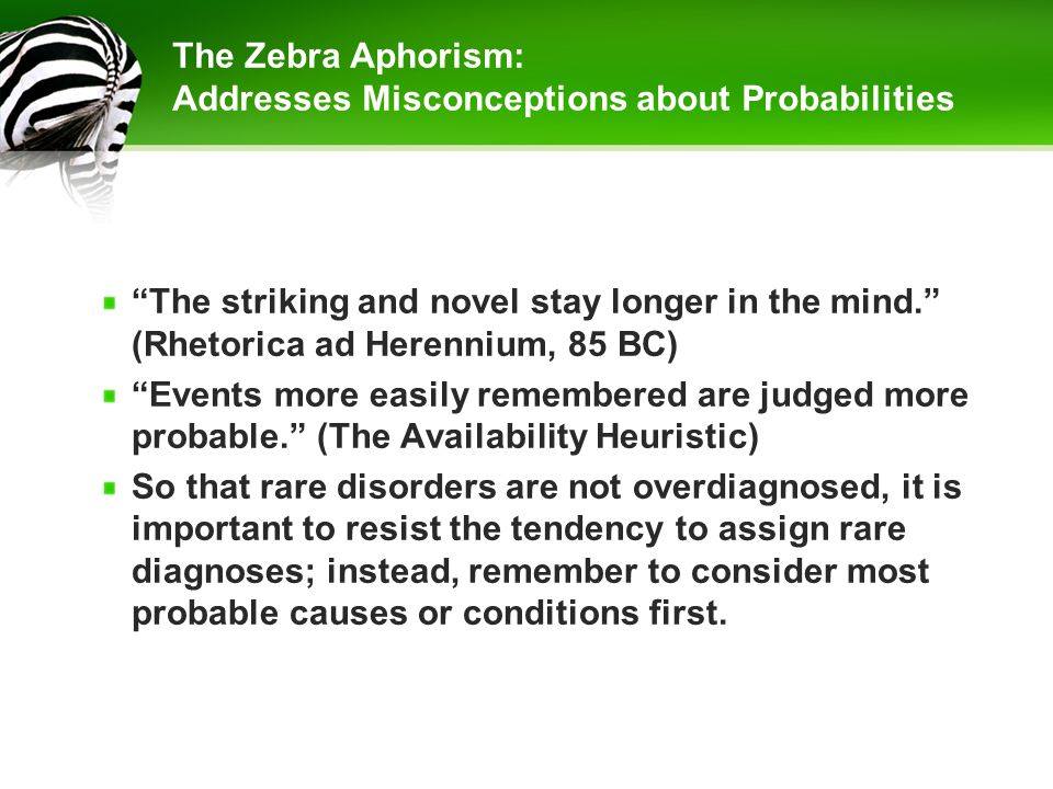 "The Zebra Aphorism: Addresses Misconceptions about Probabilities ""The striking and novel stay longer in the mind."" (Rhetorica ad Herennium, 85 BC) ""Ev"