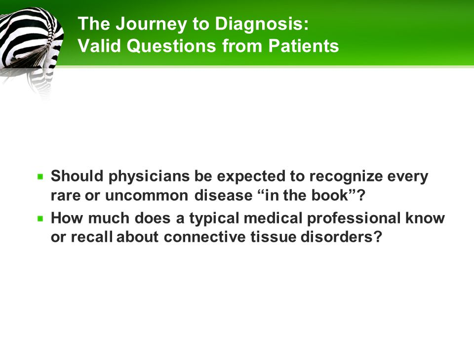 "The Journey to Diagnosis: Valid Questions from Patients Should physicians be expected to recognize every rare or uncommon disease ""in the book""? How m"