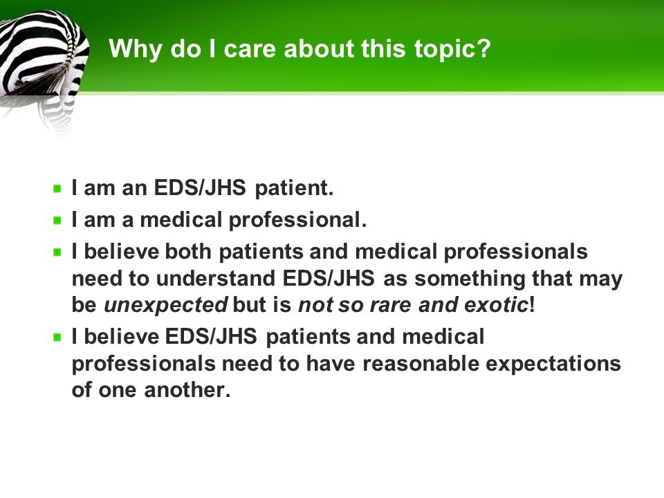 Why do I care about this topic? I am an EDS/JHS patient. I am a medical professional. I believe both patients and medical professionals need to unders