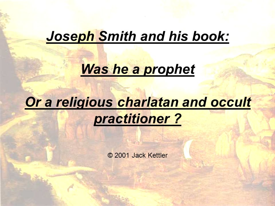 Joseph Smith and his book: Was he a prophet Or a religious charlatan and occult practitioner ? © 2001 Jack Kettler