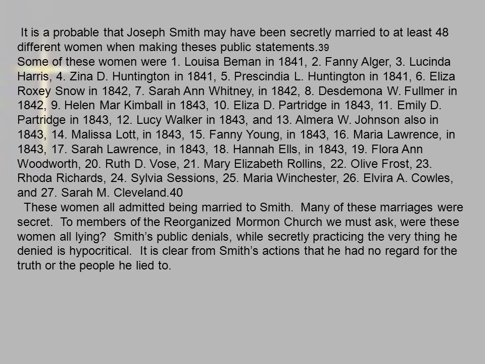 It is a probable that Joseph Smith may have been secretly married to at least 48 different women when making theses public statements. 39 Some of thes