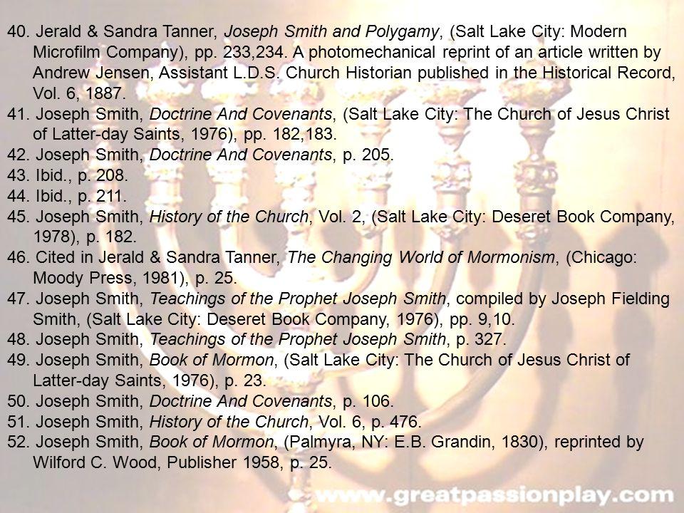 40. Jerald & Sandra Tanner, Joseph Smith and Polygamy, (Salt Lake City: Modern Microfilm Company), pp. 233,234. A photomechanical reprint of an articl