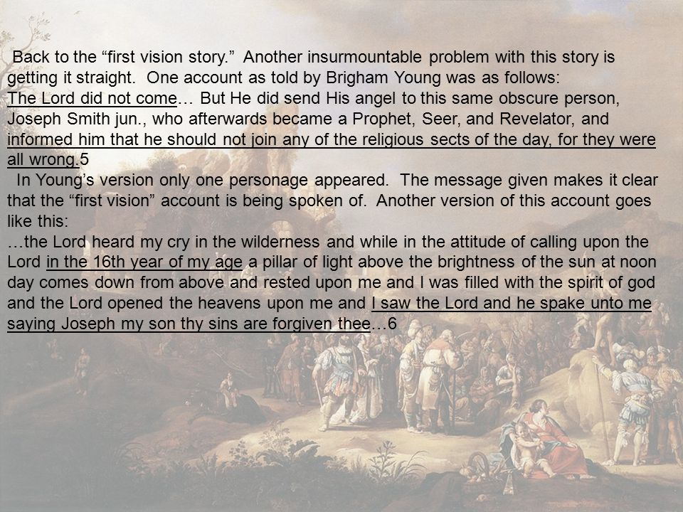 """Back to the """"first vision story."""" Another insurmountable problem with this story is getting it straight. One account as told by Brigham Young was as f"""