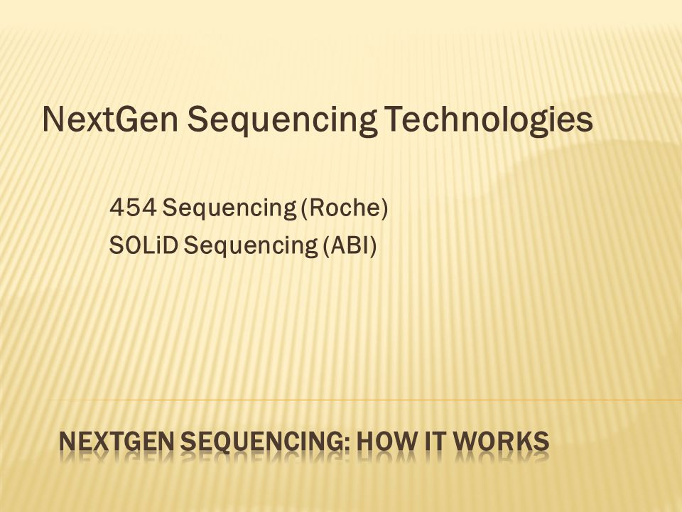 NextGen Sequencing Technologies 454 Sequencing (Roche) SOLiD Sequencing (ABI)