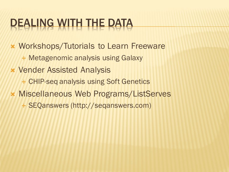  Workshops/Tutorials to Learn Freeware  Metagenomic analysis using Galaxy  Vender Assisted Analysis  CHIP-seq analysis using Soft Genetics  Miscellaneous Web Programs/ListServes  SEQanswers (http://seqanswers.com)