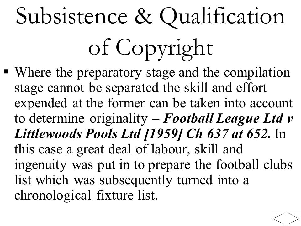 Subsistence & Qualification of Copyright  Where the preparatory stage and the compilation stage cannot be separated the skill and effort expended at