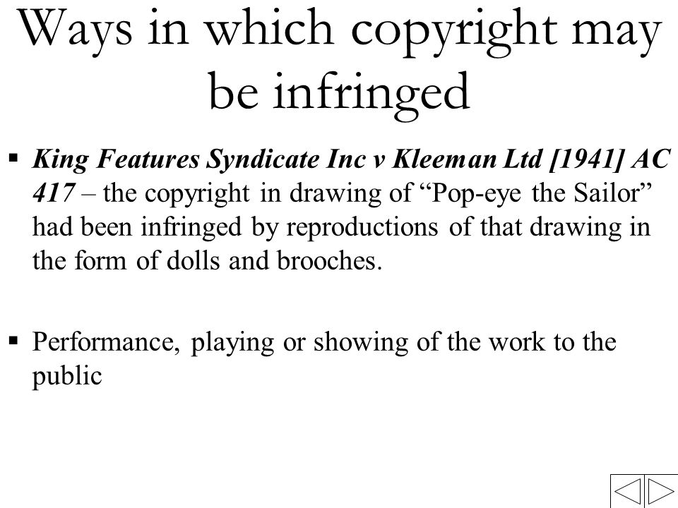 "Ways in which copyright may be infringed  King Features Syndicate Inc v Kleeman Ltd [1941] AC 417 – the copyright in drawing of ""Pop-eye the Sailor"""
