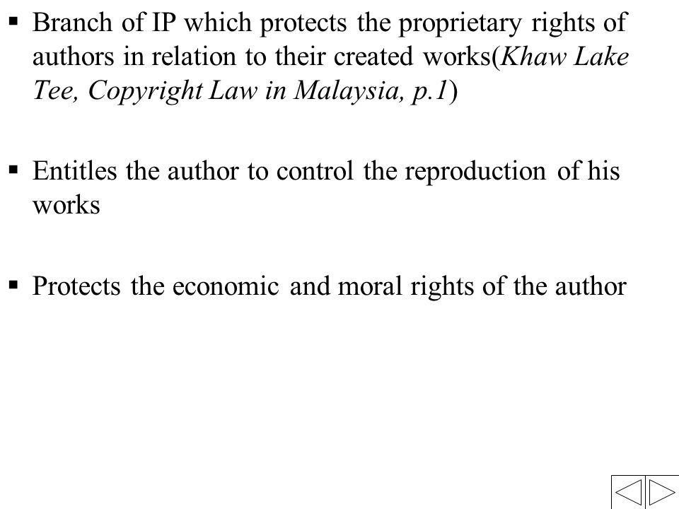  Entitles the author to control the reproduction of his works  Protects the economic and moral rights of the author