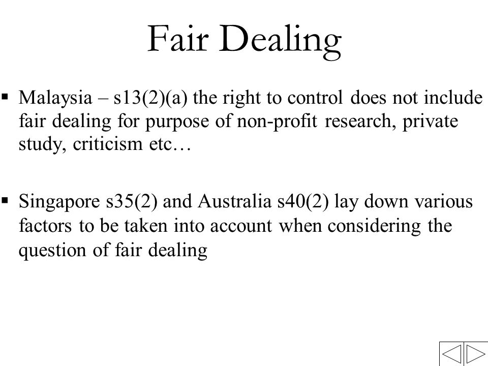 Fair Dealing  Malaysia – s13(2)(a) the right to control does not include fair dealing for purpose of non-profit research, private study, criticism et
