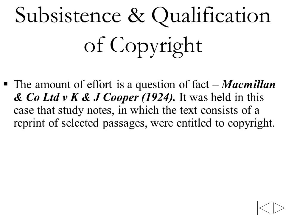 Infringement  Direct infringement – where any one acts under s13 CA 1987 is done without the consent of the owner (infringement of the exclusive right of the owner)  Indirect infringement (secondary infringement) – include the sale, distribution/ importation of works incorporating copyright works (s36(2) CA 1987)