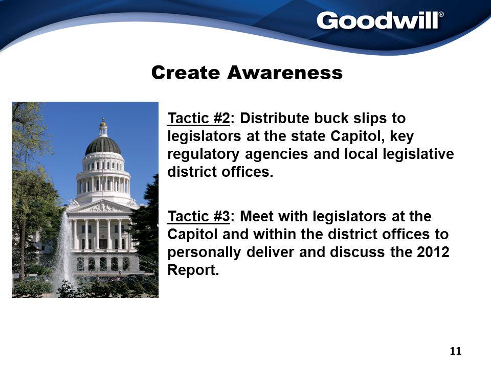 Create Awareness Tactic #2: Distribute buck slips to legislators at the state Capitol, key regulatory agencies and local legislative district offices.