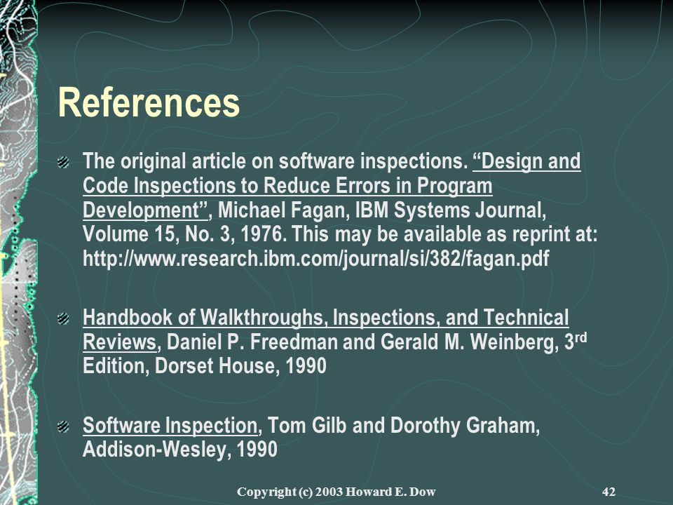 Copyright (c) 2003 Howard E. Dow42 References The original article on software inspections.