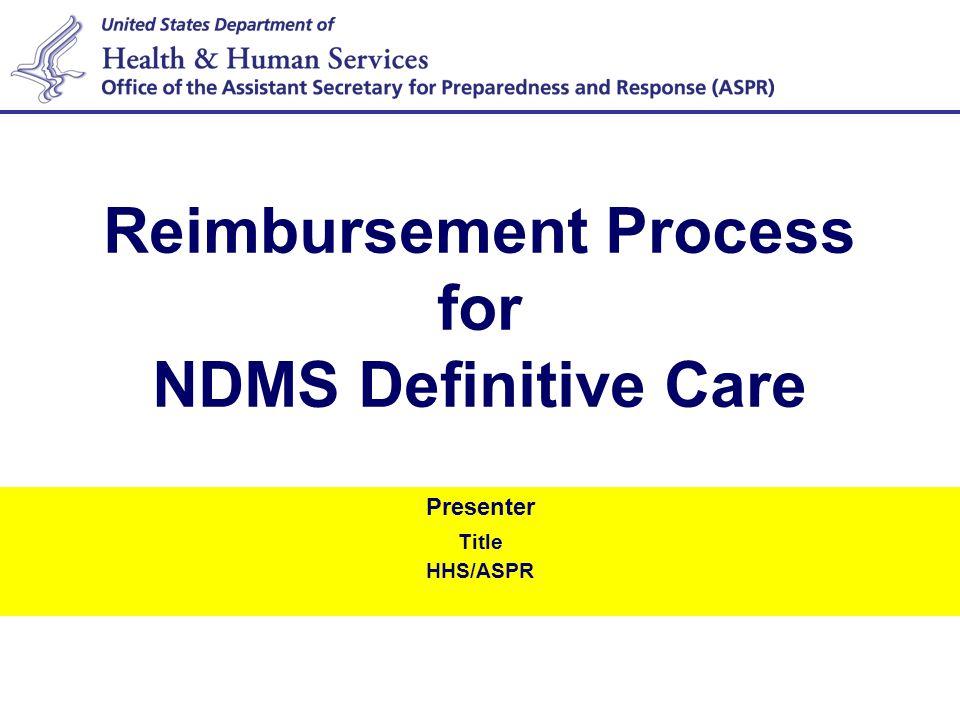 Presenter Title HHS/ASPR Reimbursement Process for NDMS Definitive Care