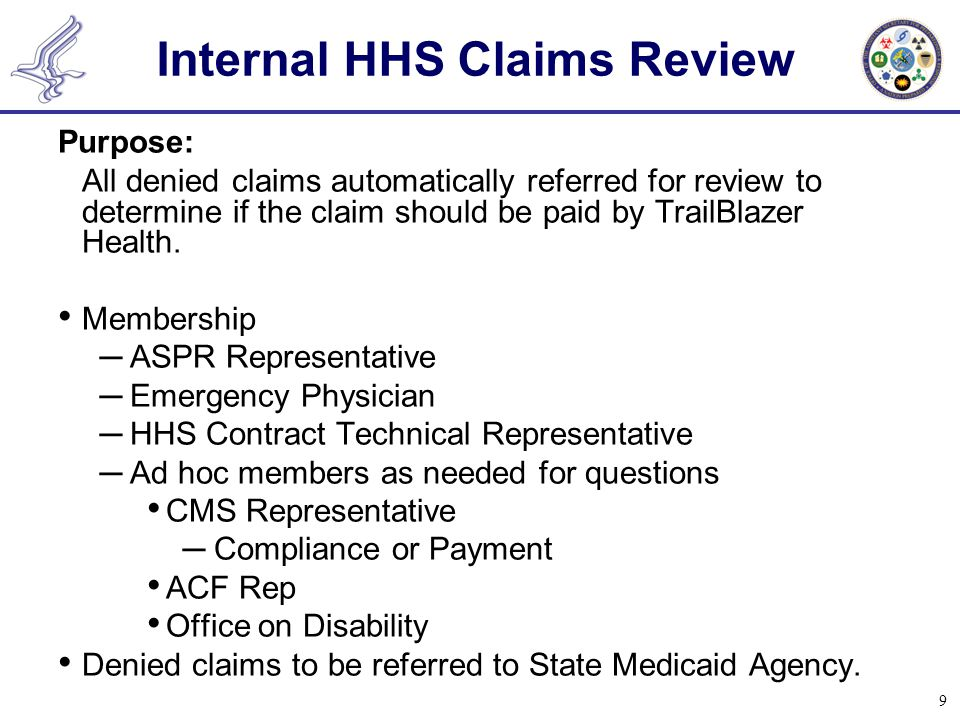 9 Internal HHS Claims Review Purpose: All denied claims automatically referred for review to determine if the claim should be paid by TrailBlazer Health.