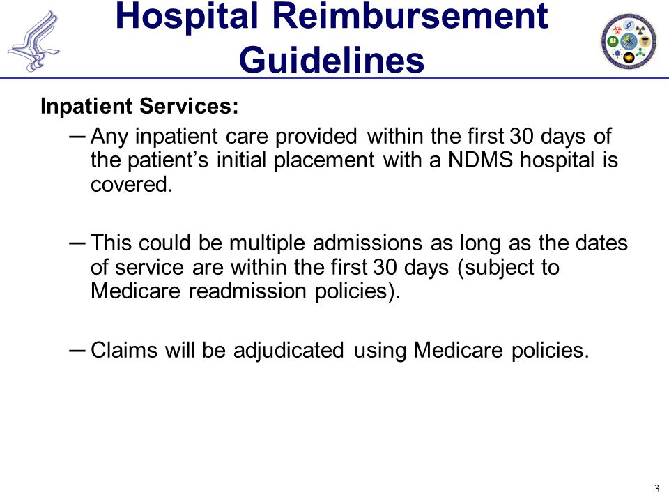 3 Hospital Reimbursement Guidelines Inpatient Services: ─Any inpatient care provided within the first 30 days of the patient's initial placement with
