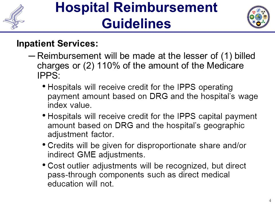 4 Hospital Reimbursement Guidelines Inpatient Services: ─Reimbursement will be made at the lesser of (1) billed charges or (2) 110% of the amount of t