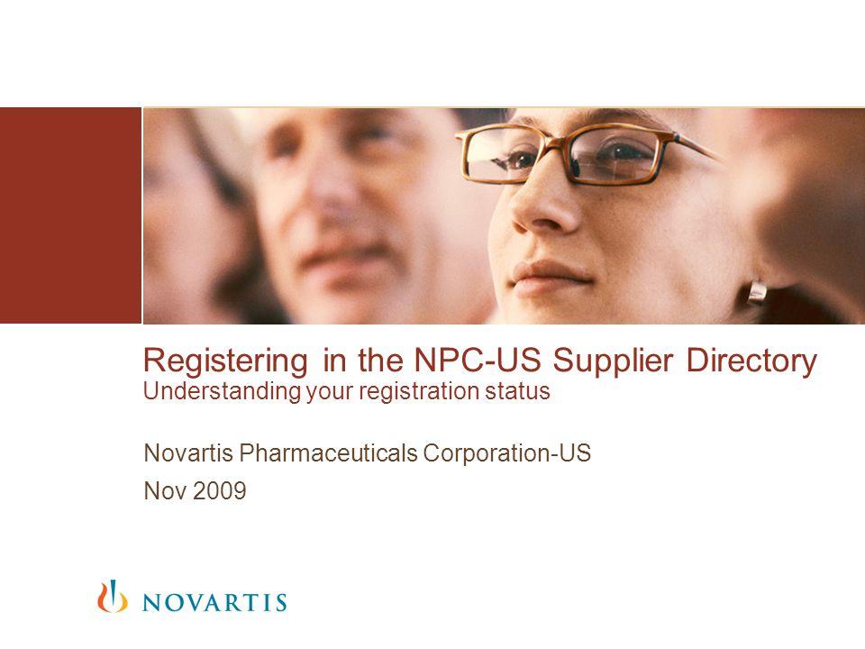 Registering in the NPC-US Supplier Directory Understanding your registration status Novartis Pharmaceuticals Corporation-US Nov 2009
