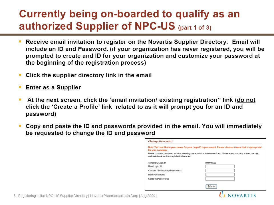 6 | Registering in the NPC-US Supplier Directory | Novartis Pharmaceuticals Corp.| Aug 2009 | Currently being on-boarded to qualify as an authorized Supplier of NPC-US (part 1 of 3)  Receive email invitation to register on the Novartis Supplier Directory.