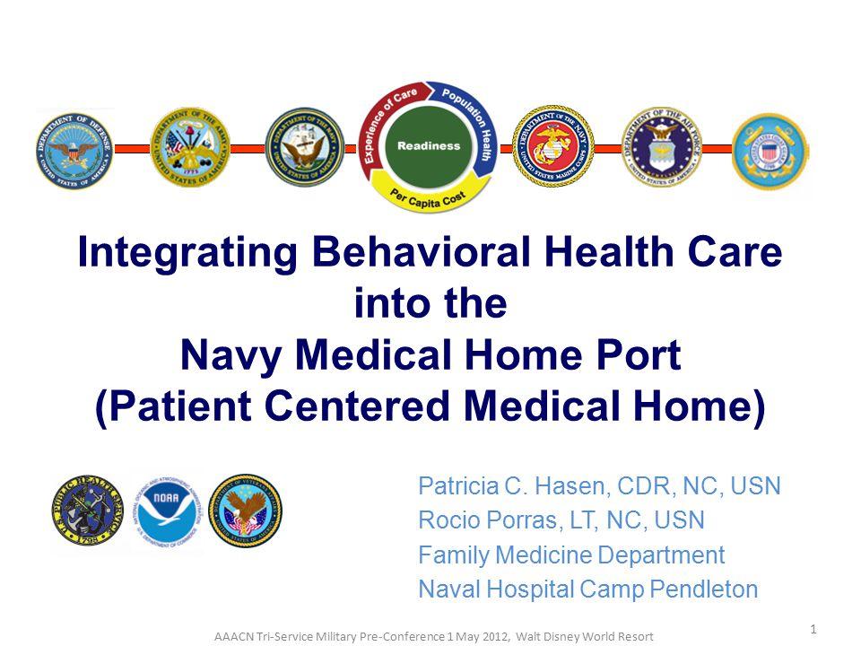 Patricia C. Hasen, CDR, NC, USN Rocio Porras, LT, NC, USN Family Medicine Department Naval Hospital Camp Pendleton Integrating Behavioral Health Care