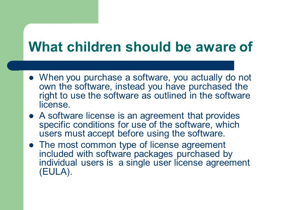 What children should be aware of When you purchase a software, you actually do not own the software, instead you have purchased the right to use the s