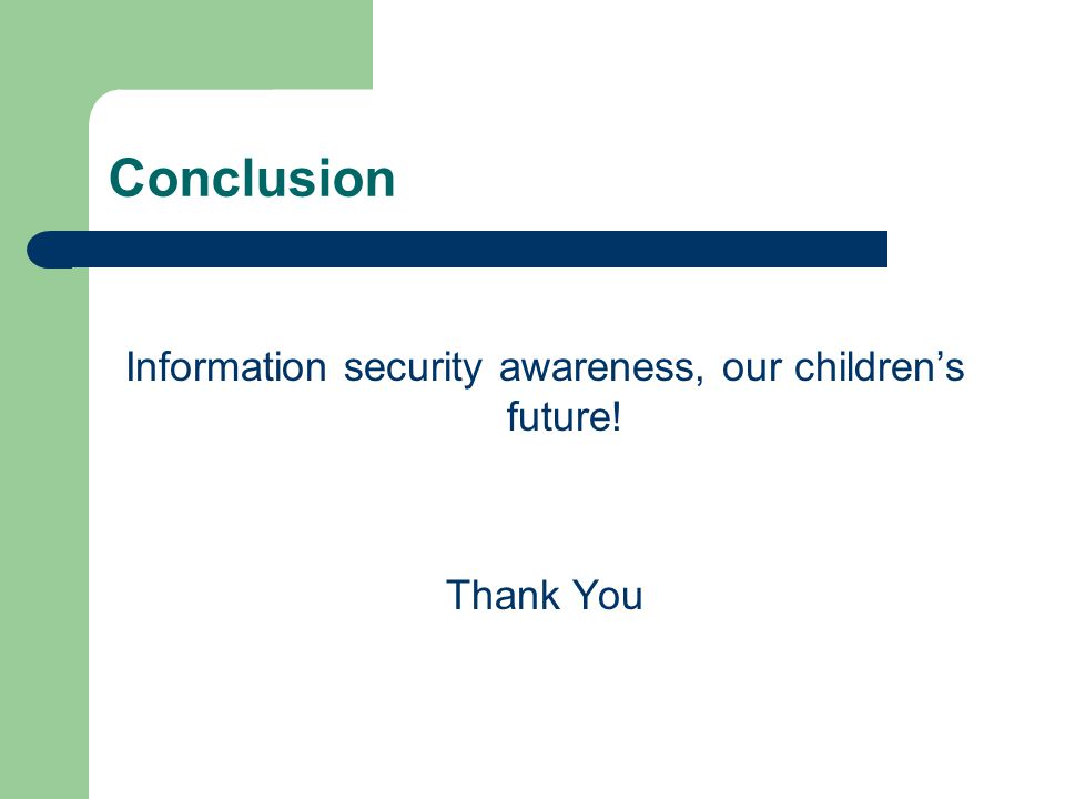 Conclusion Information security awareness, our children's future! Thank You