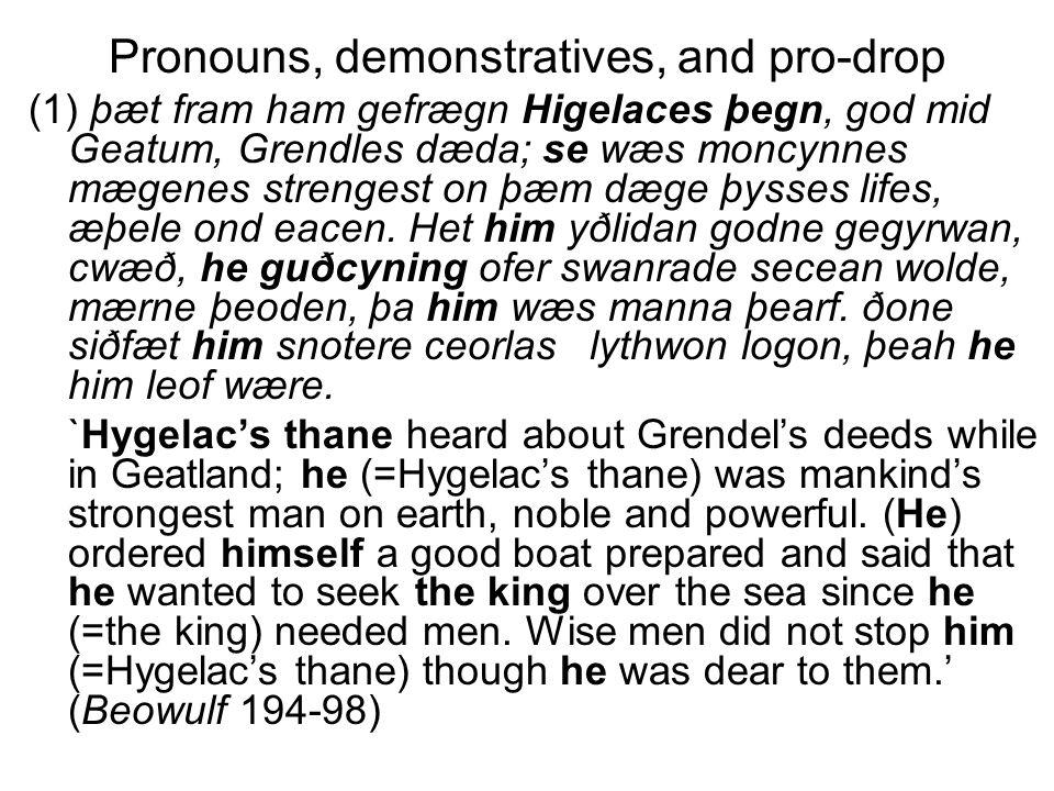 Pronouns, demonstratives, and pro-drop (1) þæt fram ham gefrægn Higelaces þegn, god mid Geatum, Grendles dæda; se wæs moncynnes mægenes strengest on þ