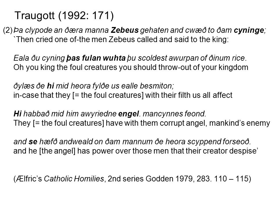Traugott (1992: 171) (2)Þa clypode an ðæra manna Zebeus gehaten and cwæð to ðam cyninge; `Then cried one of-the men Zebeus called and said to the king