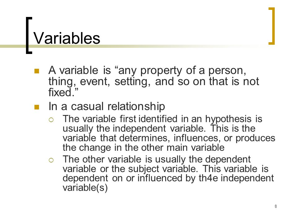 """8 Variables A variable is """"any property of a person, thing, event, setting, and so on that is not fixed."""" In a casual relationship  The variable firs"""
