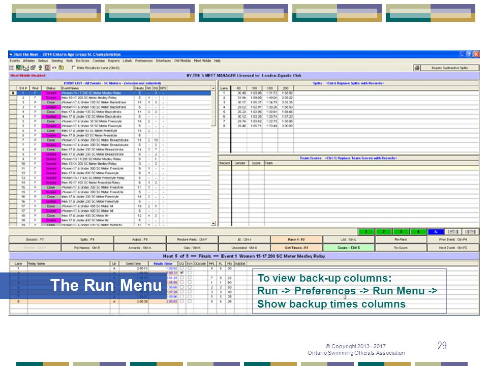 © Copyright 2013 - 2017 Ontario Swimming Officials' Association 29 The Run Menu To view back-up columns: Run -> Preferences -> Run Menu -> Show backup