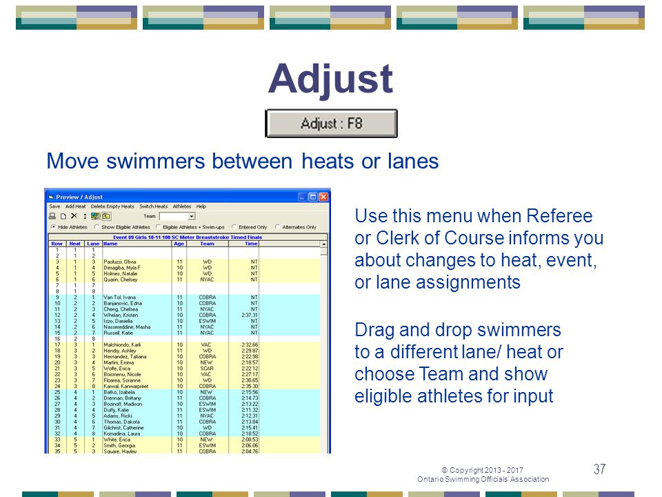 © Copyright 2013 - 2017 Ontario Swimming Officials' Association 37 Adjust Use this menu when Referee or Clerk of Course informs you about changes to h