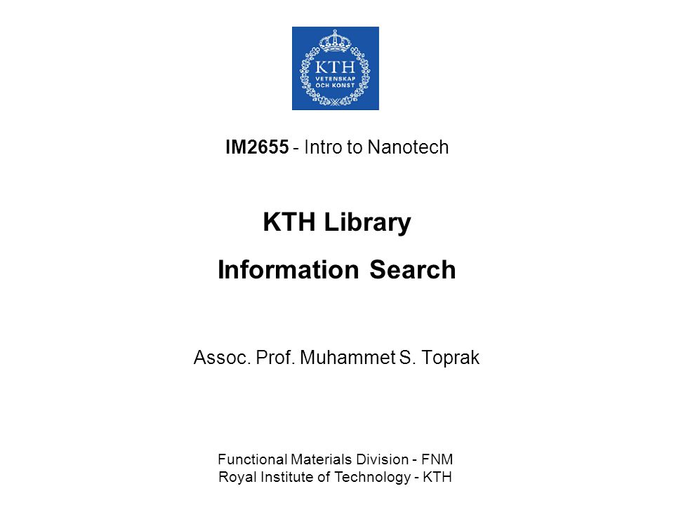 IM2655 - Intro to Nanotech KTH Library Information Search Assoc.