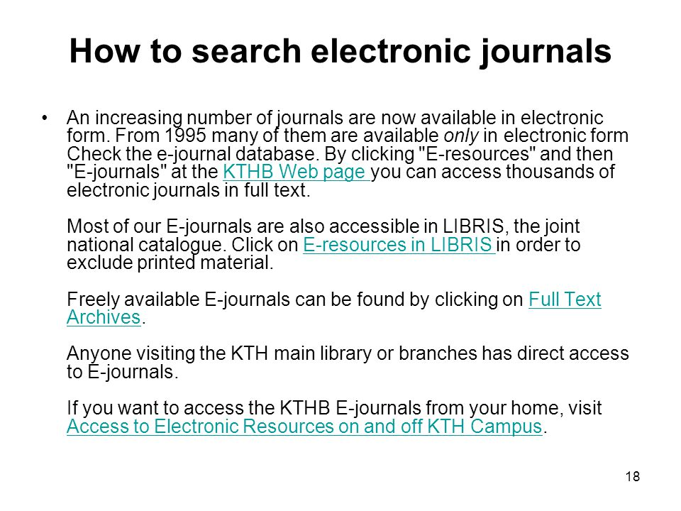 How to search electronic journals An increasing number of journals are now available in electronic form.
