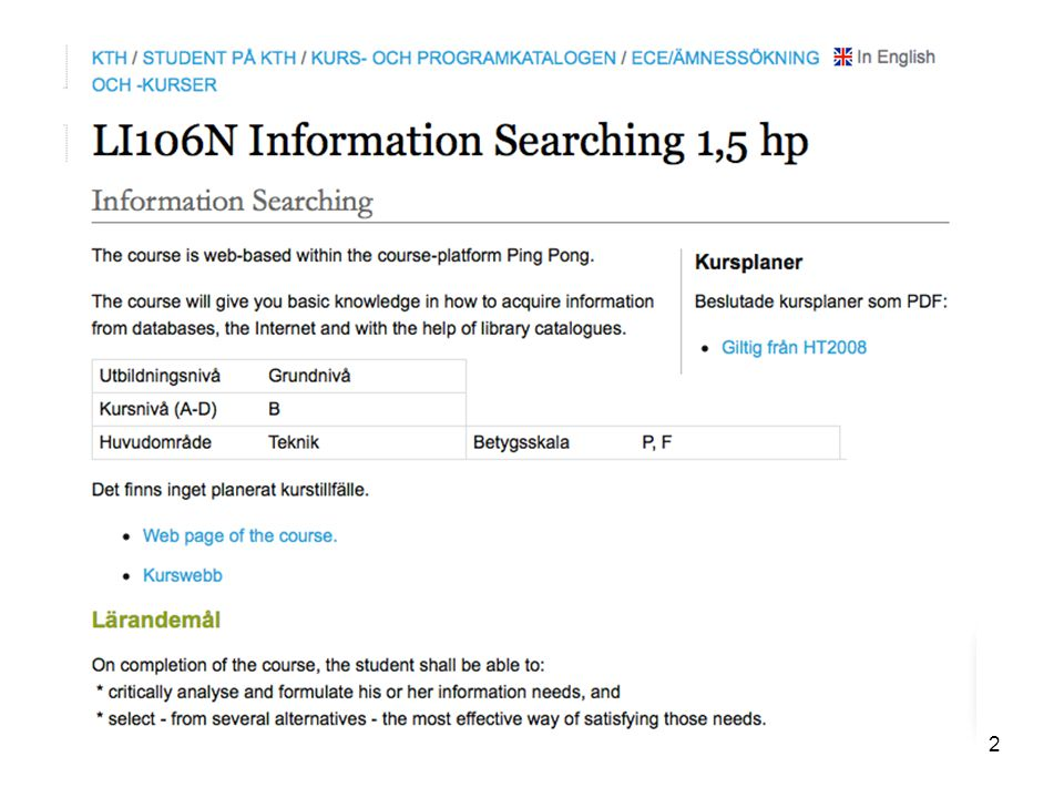 How to search the library catalogue the KTHB Catalogue, which is an example of a local catalogue, and the LIBRIS Catalogue which is the joint national catalogue for most of the public research libraries in Sweden.