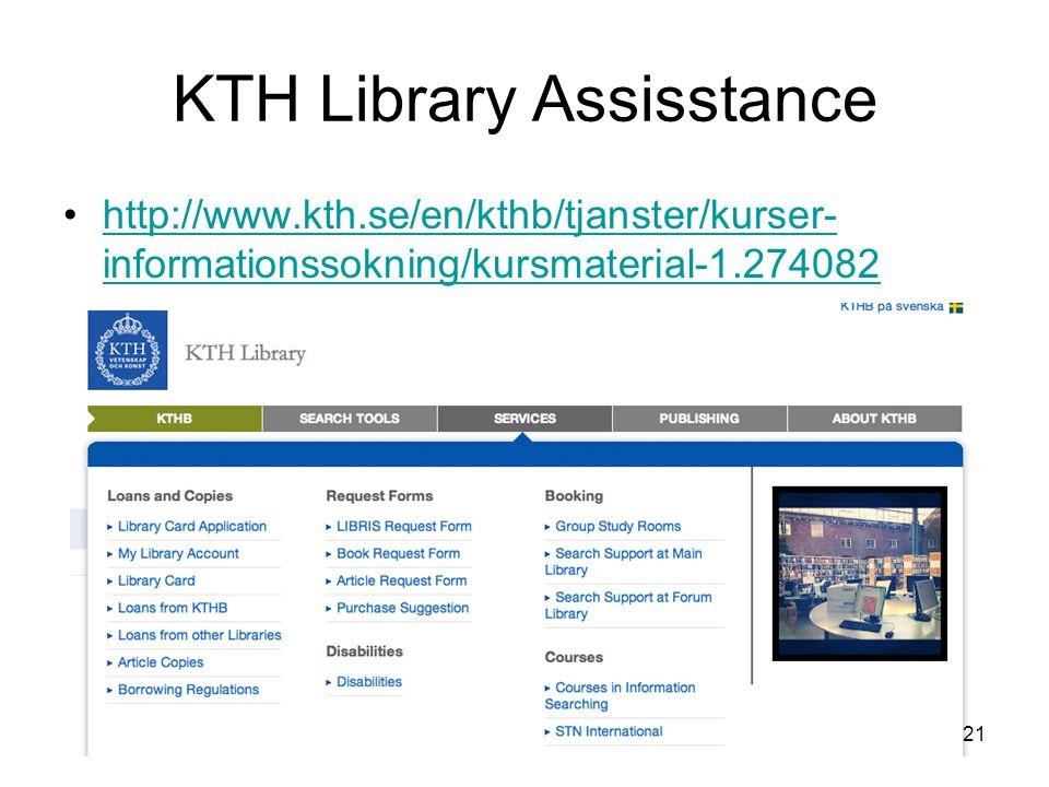 KTH Library Assisstance http://www.kth.se/en/kthb/tjanster/kurser- informationssokning/kursmaterial-1.274082http://www.kth.se/en/kthb/tjanster/kurser- informationssokning/kursmaterial-1.274082 21