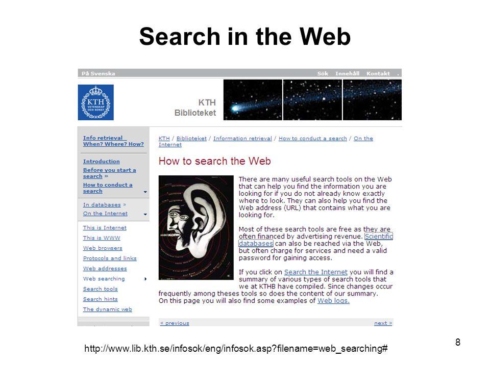 Search in the Web http://www.lib.kth.se/infosok/eng/infosok.asp filename=web_searching# 8