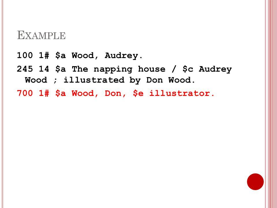 E XAMPLE 100 1# $a Wood, Audrey.
