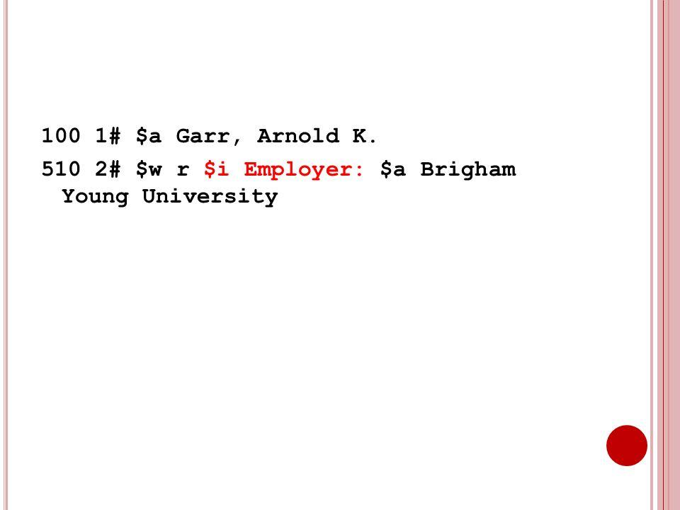 100 1# $a Garr, Arnold K. 510 2# $w r $i Employer: $a Brigham Young University