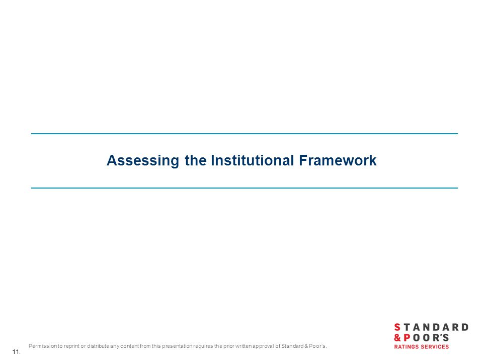 11. Permission to reprint or distribute any content from this presentation requires the prior written approval of Standard & Poor's. Assessing the Ins