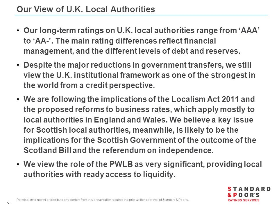 5. Permission to reprint or distribute any content from this presentation requires the prior written approval of Standard & Poor's. Our View of U.K. L