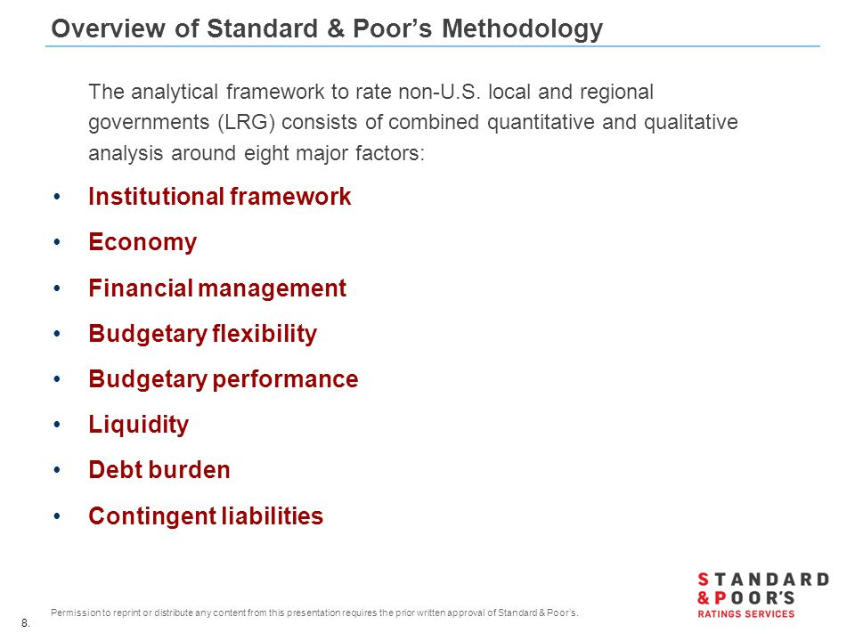 8. Permission to reprint or distribute any content from this presentation requires the prior written approval of Standard & Poor's. Overview of Standa