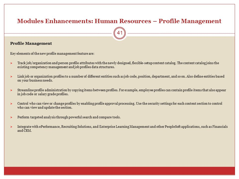 Modules Enhancements: Human Resources – Profile Management Profile Management Key elements of the new profile management feature are:  Track job/orga