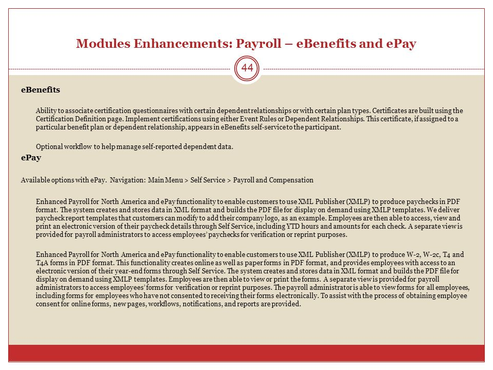 Modules Enhancements: Payroll – eBenefits and ePay eBenefits Ability to associate certification questionnaires with certain dependent relationships or