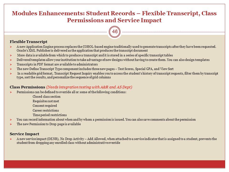 Modules Enhancements: Student Records – Flexible Transcript, Class Permissions and Service Impact Flexible Transcript  A new Application Engine proce
