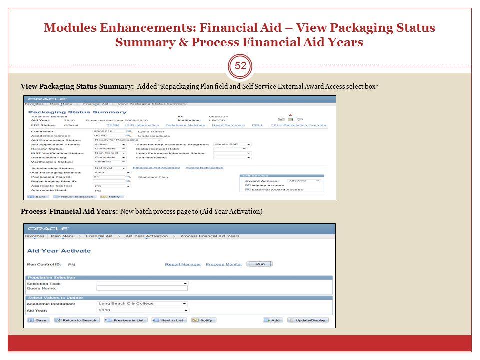 "Modules Enhancements: Financial Aid – View Packaging Status Summary & Process Financial Aid Years View Packaging Status Summary: Added ""Repackaging Pl"
