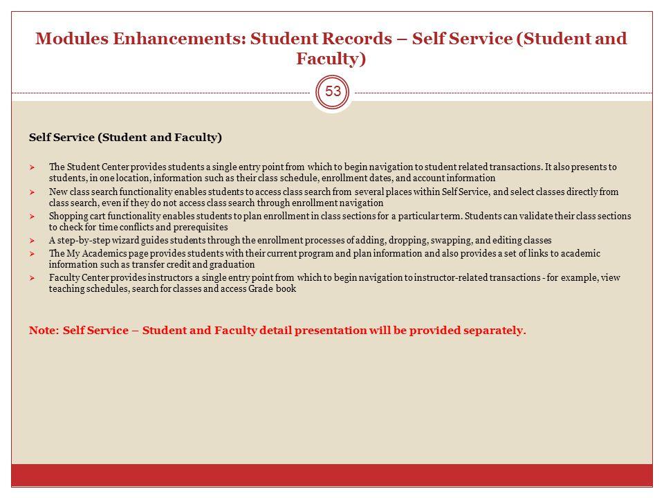 Modules Enhancements: Student Records – Self Service (Student and Faculty) Self Service (Student and Faculty)  The Student Center provides students a
