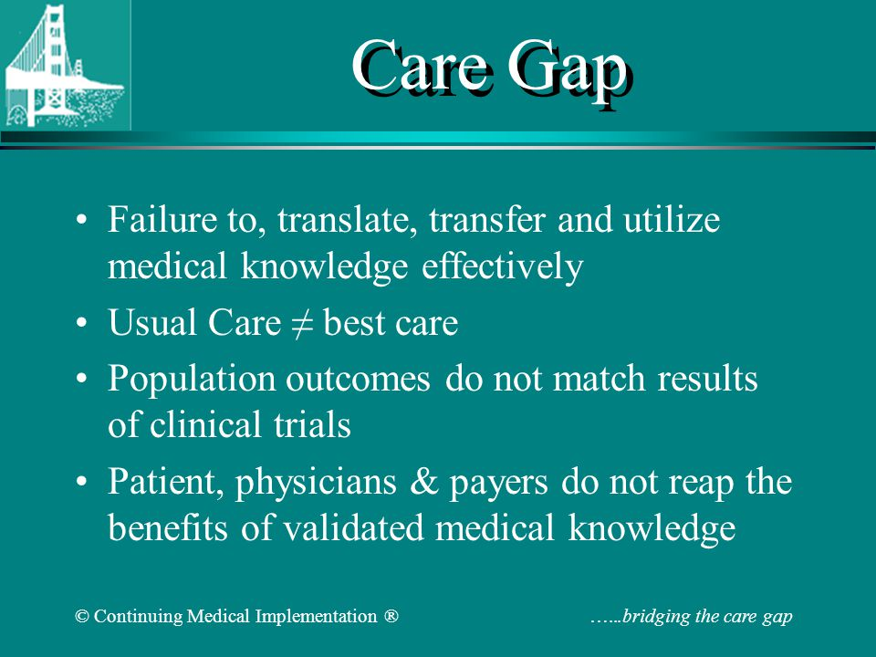 © Continuing Medical Implementation ® …...bridging the care gap Care Gap