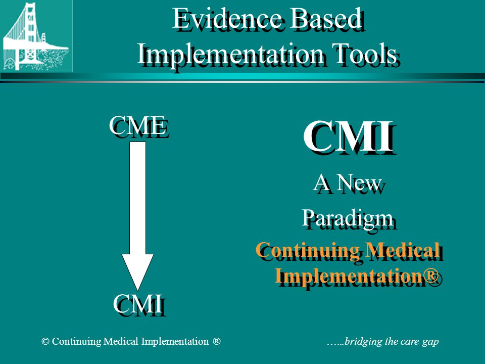 © Continuing Medical Implementation ® …...bridging the care gap Adherence Gap Cost of medications Complacency-patient and physician Side effects Lack of understanding Media impact/fears Infrequent monitoring Lack of feedback